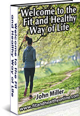 Welcome to the fit and healthy way of life ebook